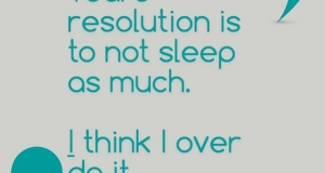 Making resolutions so I don't…